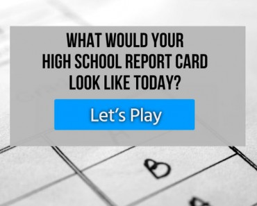 What would your high school report card look like today?